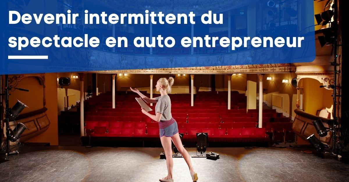 Devenir intermittent du  spectacle en auto entrepreneur