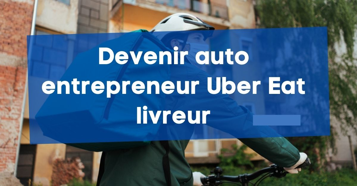 Devenir auto entrepreneur Uber Eat livreur