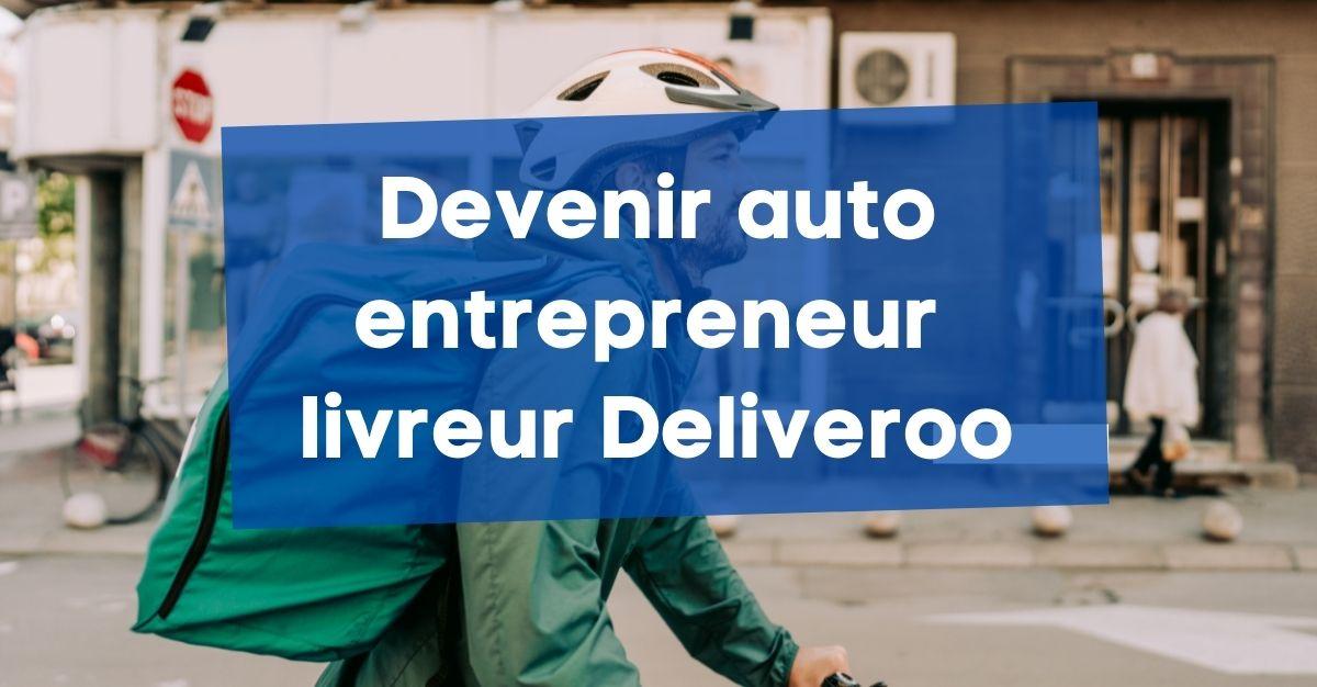 Devenir auto entrepreneur Deliveroo (livreur)