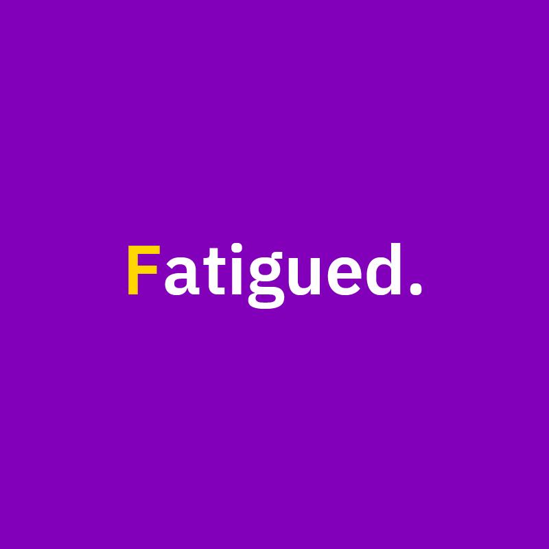 Symptom three, Fatigued