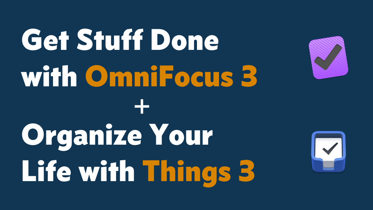 Get Stuff Done with OmniFocus 3 + Organize Your Life with Things 3 bundle