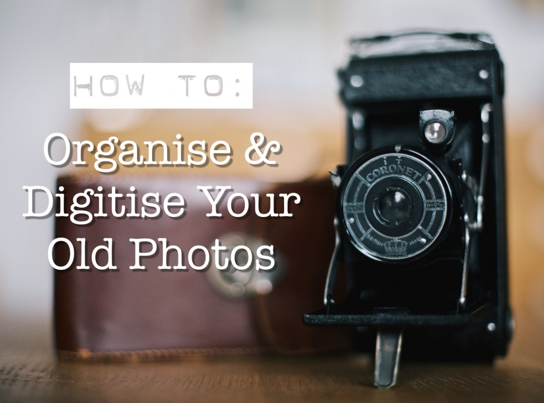 How To: Organise & Digitise Your Old Photos