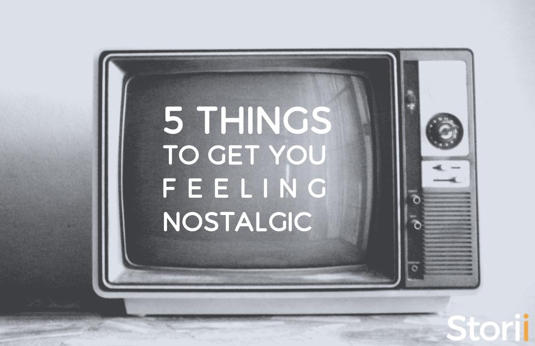 5 Things To Get You Feeling Nostalgic