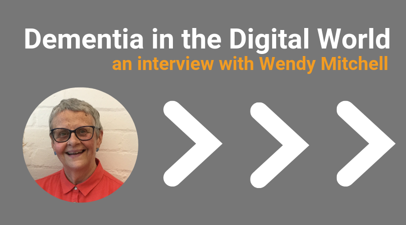 Dementia in the Digital World: An interview with Wendy Mitchell
