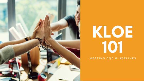 KLOEs 101: Meeting CQC Guidelines