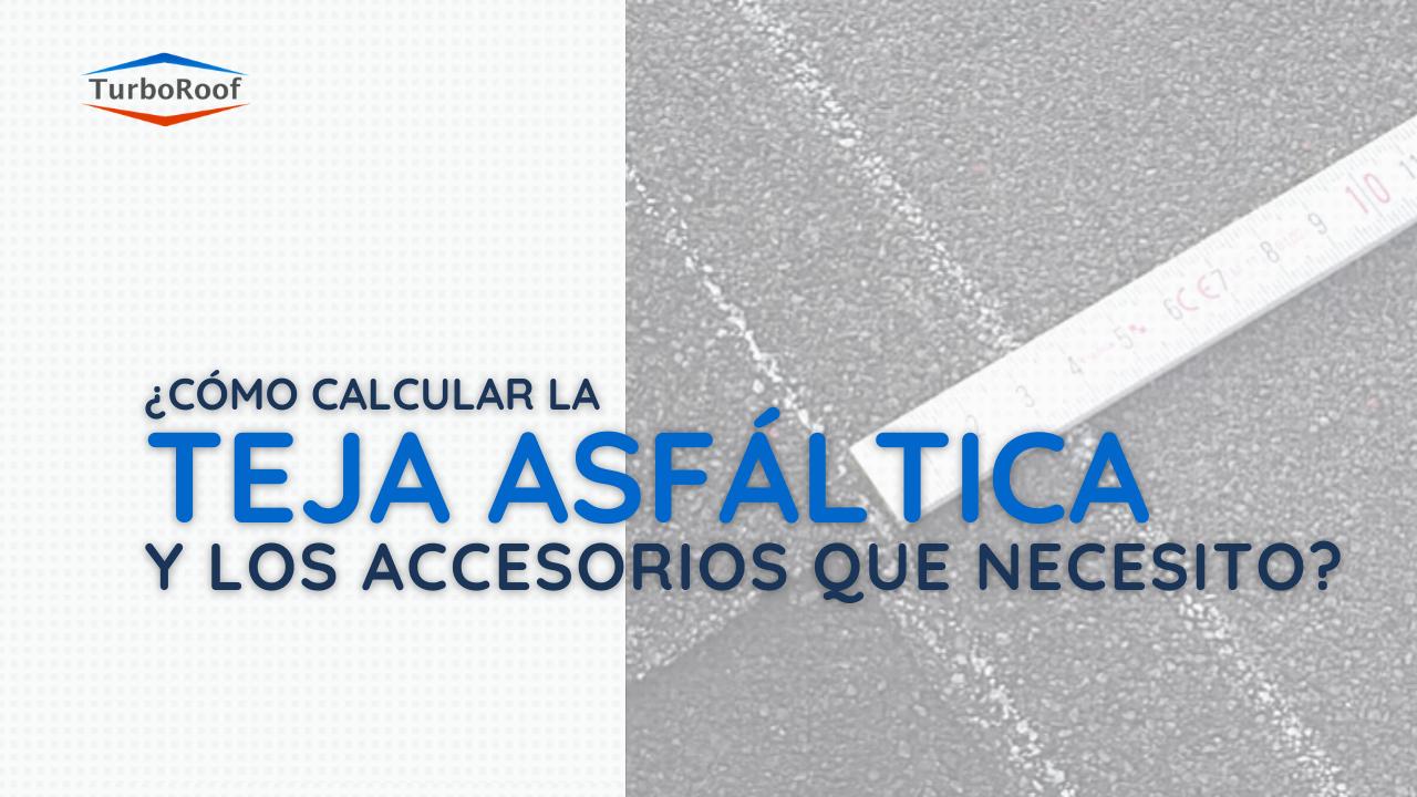 ¿Cómo calcular teja asfáltica y sus accesorios?