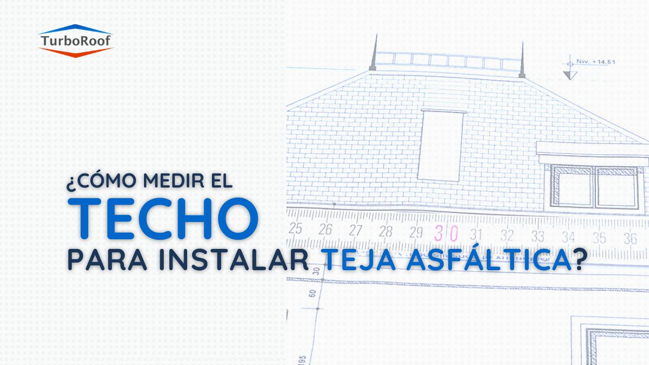 ¿Cómo medir el techo para instalar teja asfáltica?