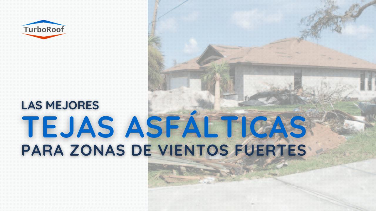 ¿Qué tipo de tejas asfálticas son apta para zonas de vientos fuertes?