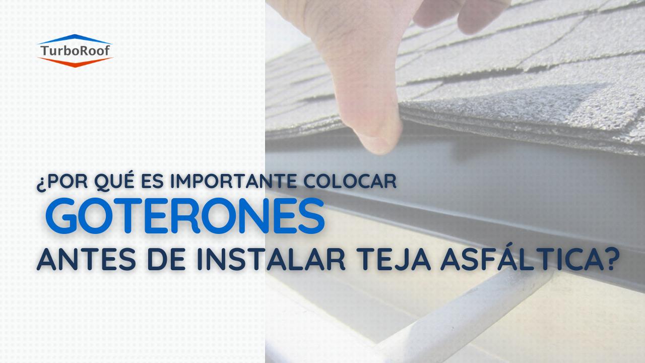 La importancia de colocar goterones antes de instalar teja asfáltica
