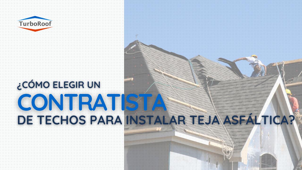 ¿Cómo elegir un contratista de techos para instalar tejas asfálticas?
