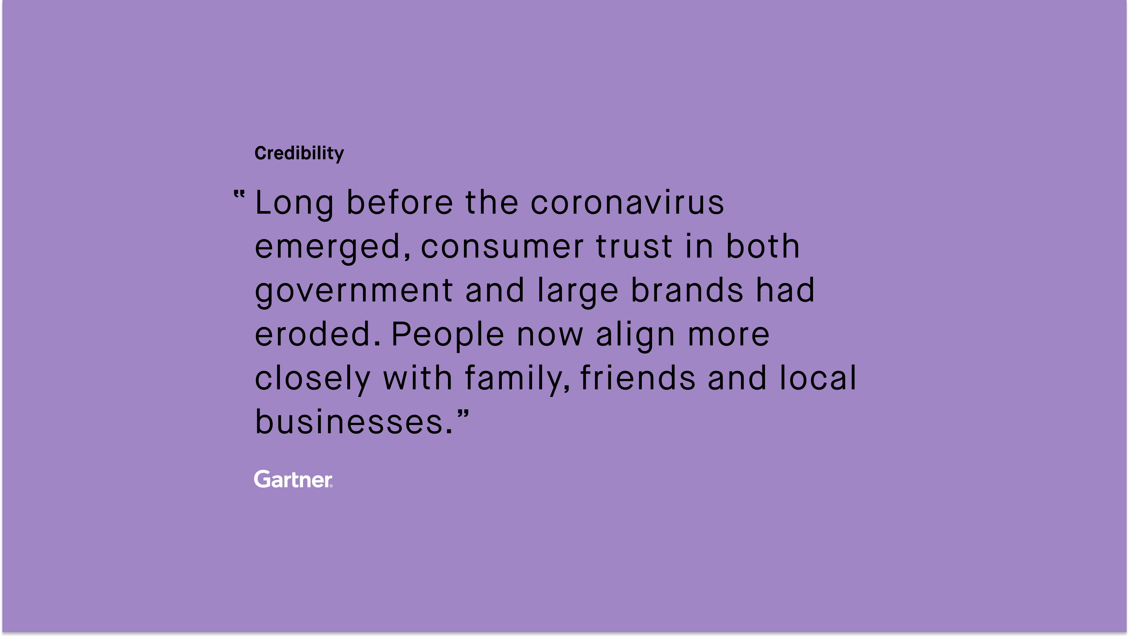 #paid_Gartne_Long before the coronavirus emerged, consumer trust in both government and large brands had eroded.