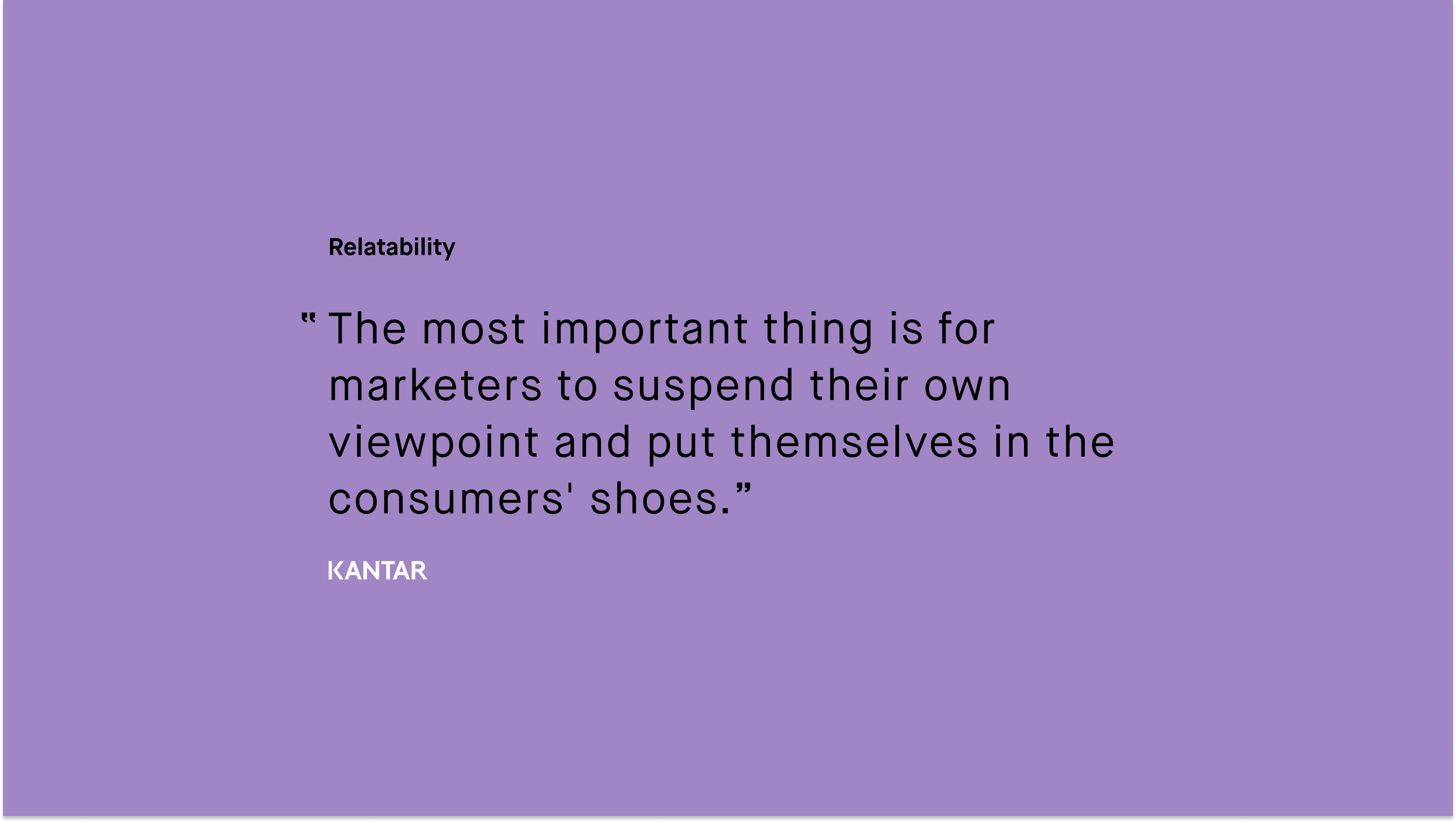 #paid_Kantar_The most important thing is for marketers to suspend their own viewpoint and put themselves in the consumers shoes