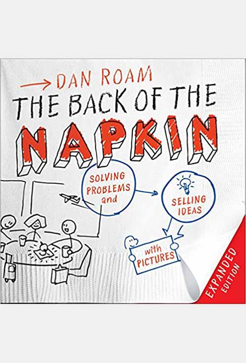 The Back of the Napkin: Solving Problems and Selling Ideas with Pictures