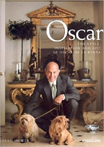 Oscar: The Style, Inspiration and Life of Oscar de La Renta