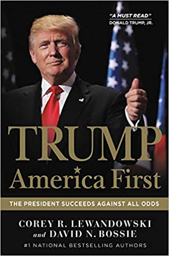 Trump: America First: The President Succeeds Against All Odds