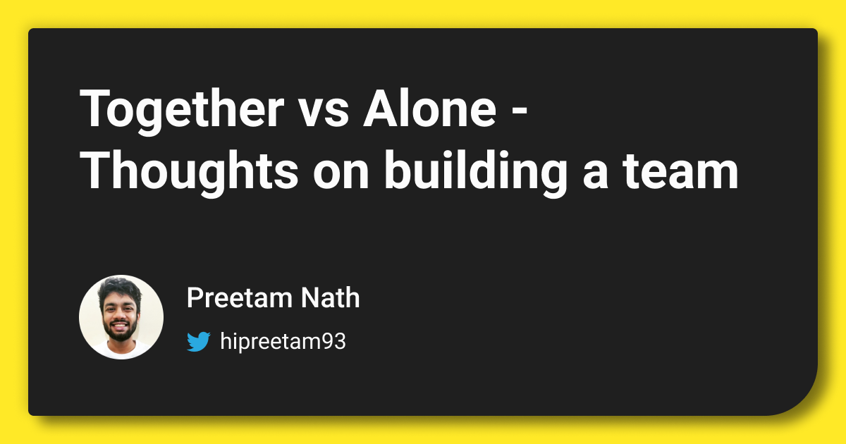 Together vs Alone: Thoughts on building a team thumbnail