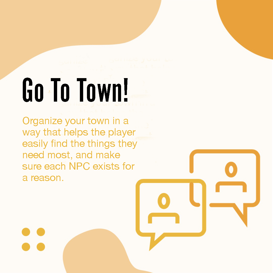 Image 3 in a carousel. It reads: Go to Town! Organize your town in a way that helps the player easily find the things they need most, and make sure each NPC exists for a reason.