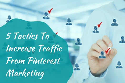 5 Tactics To Increase Traffic From Pinterest Marketing