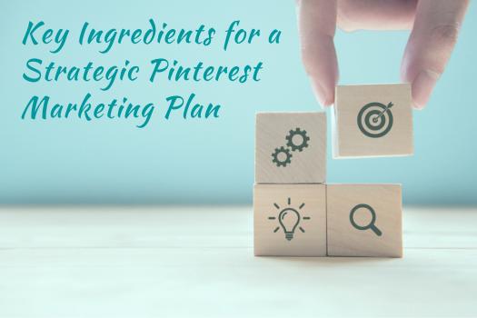 Key Ingredients for a Strategic Pinterest Marketing Plan