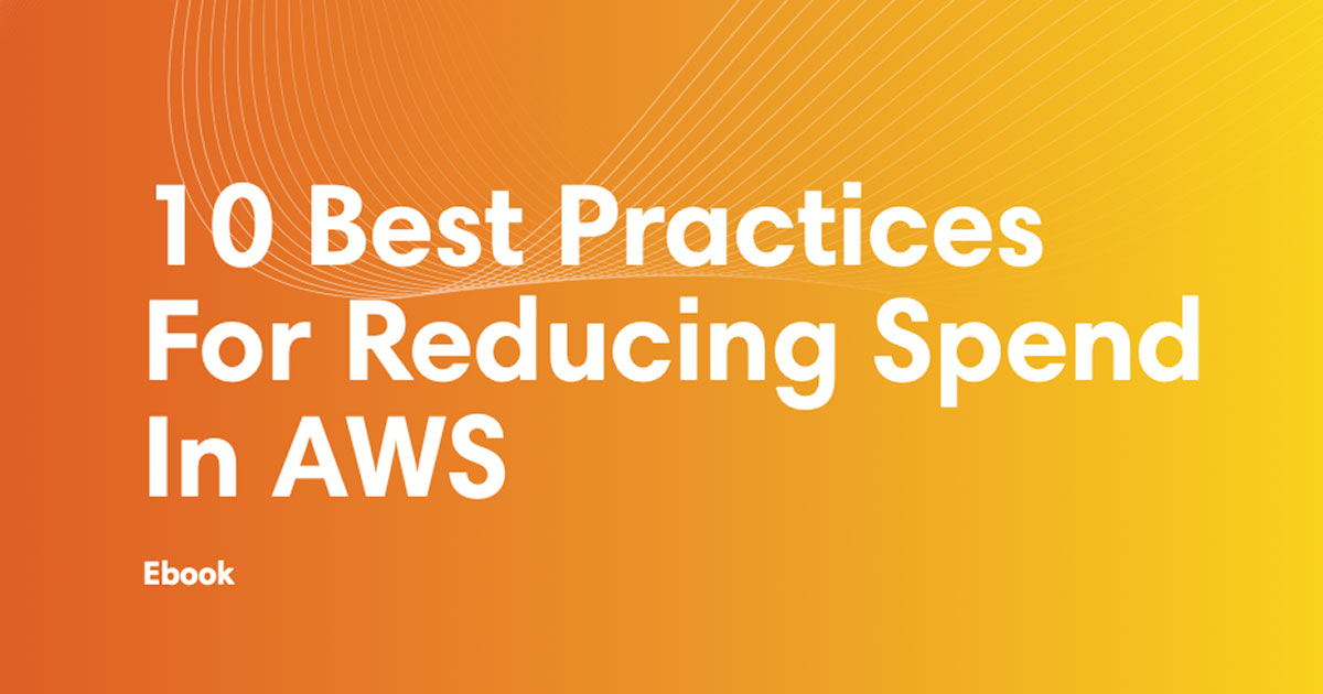 ebook cover art for 10 Best Practices for Reducing Spend In AWS