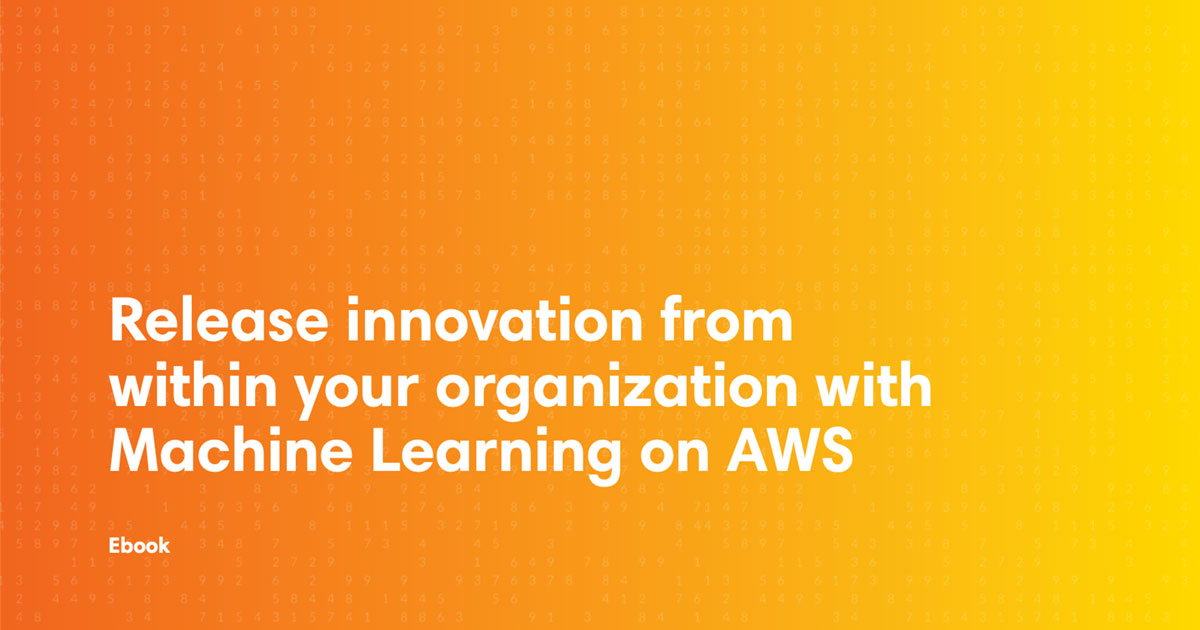 ebook cover art for the Release innovation from within your organization with Machine Learning on AWS ebook