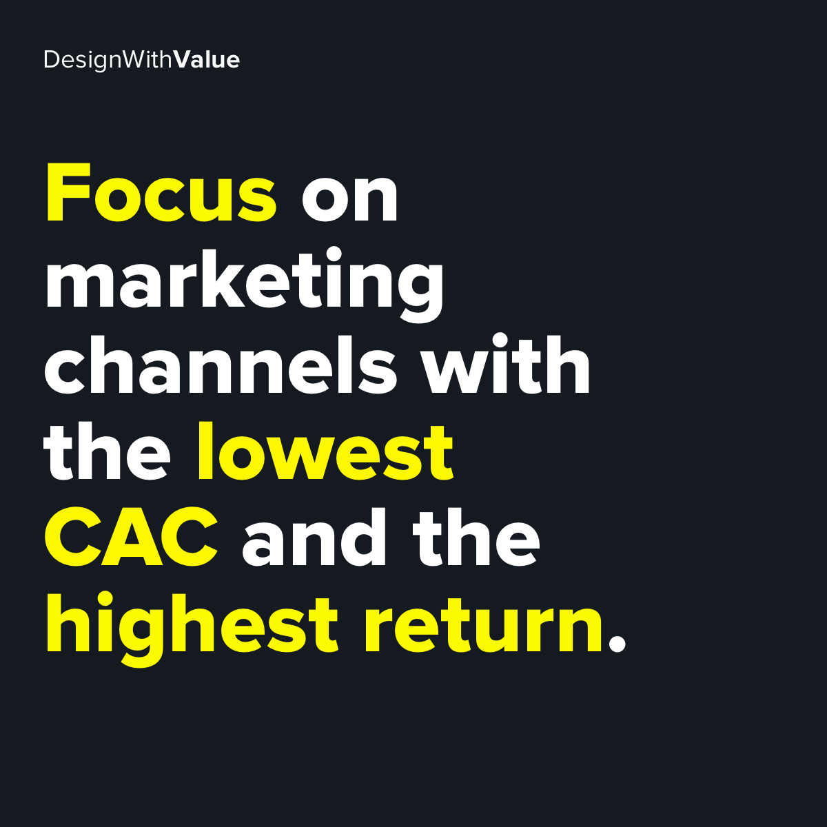 Focus on marketing channels with the lowest CAC and the highest return
