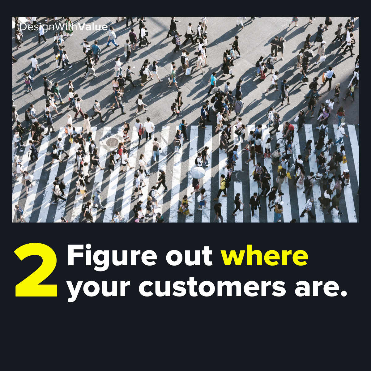 Second figure out where your customers are