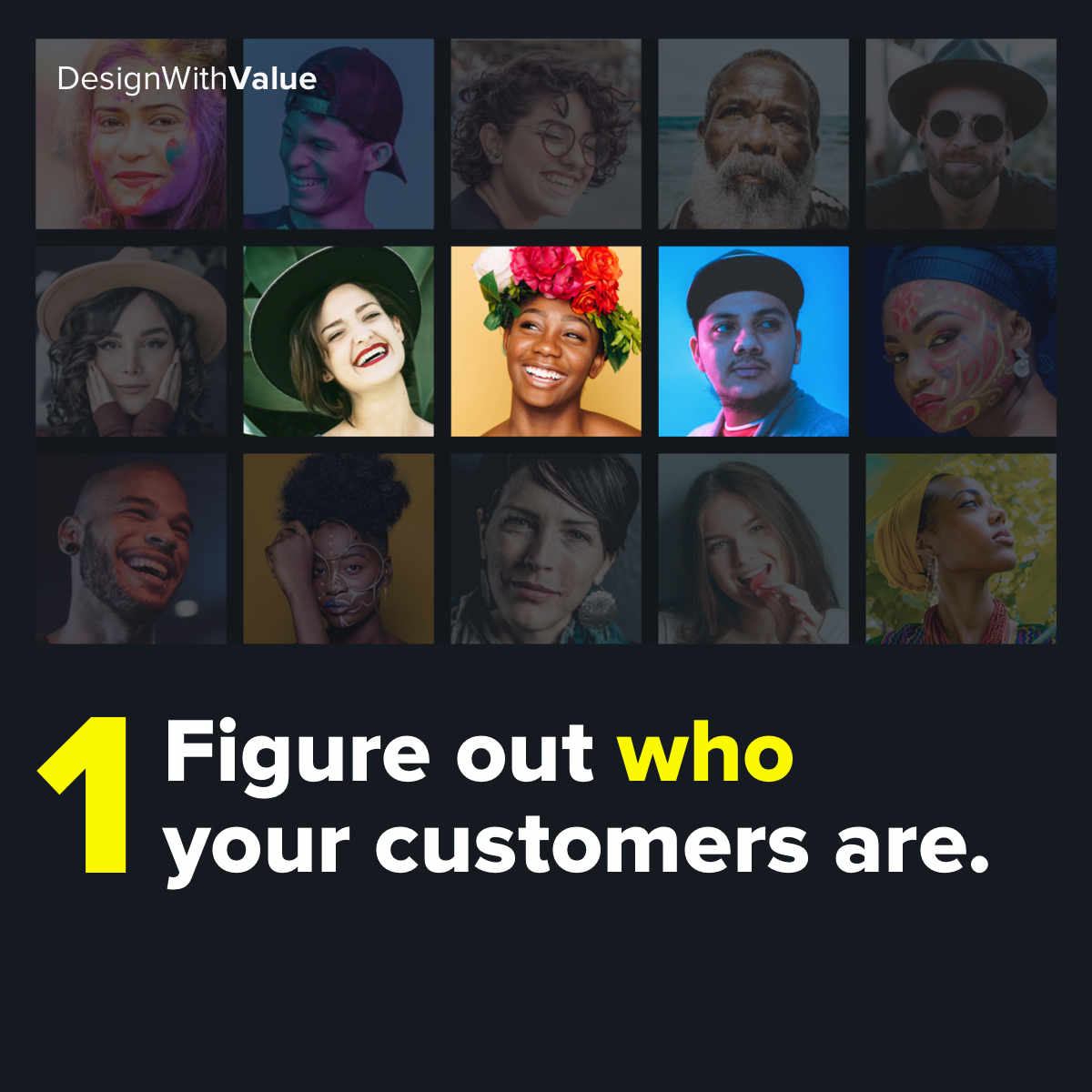 First figure out who your customers are