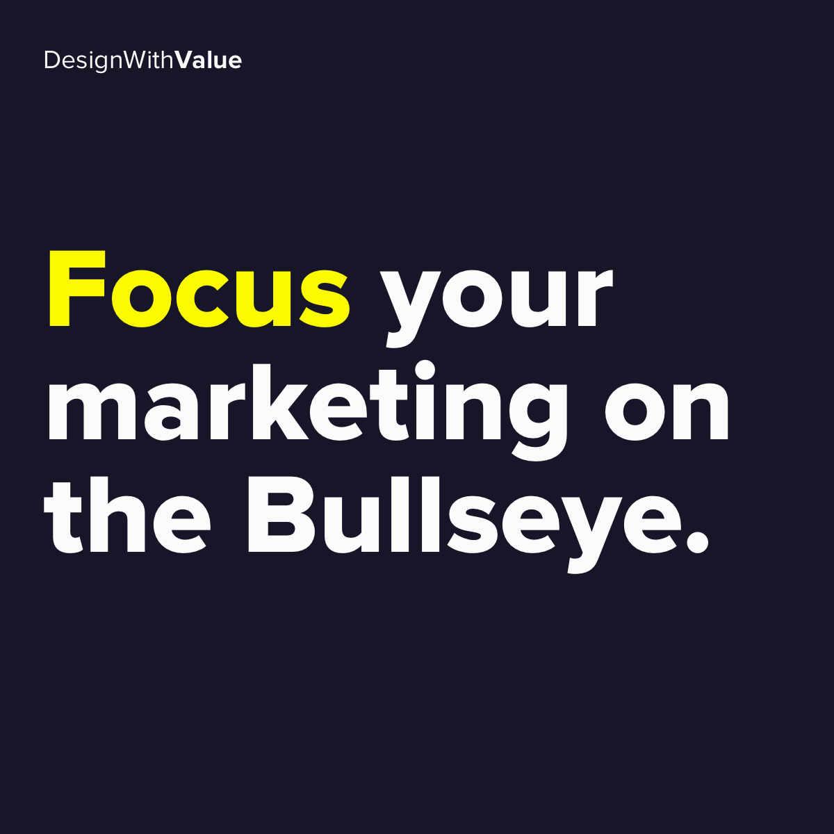 Focus your marketing on the bullseye.