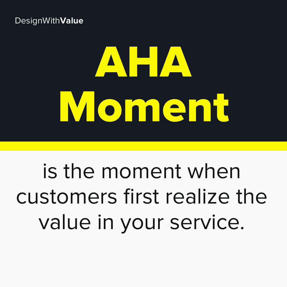 Aha moment is the moment when customers first realize the value in your service.
