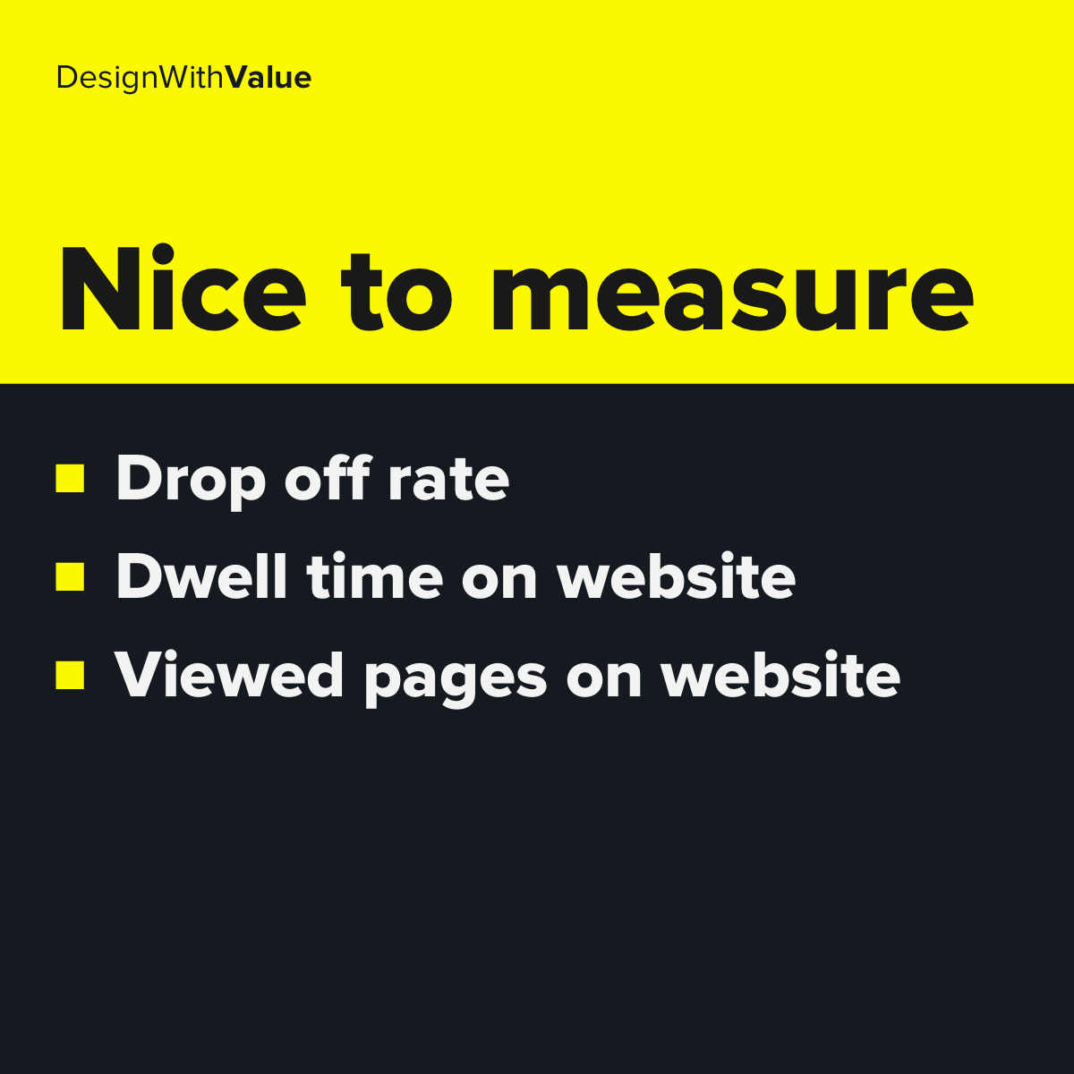 Nice to measure metrics: Drop off rate, dwell time on website, viewed pages on website
