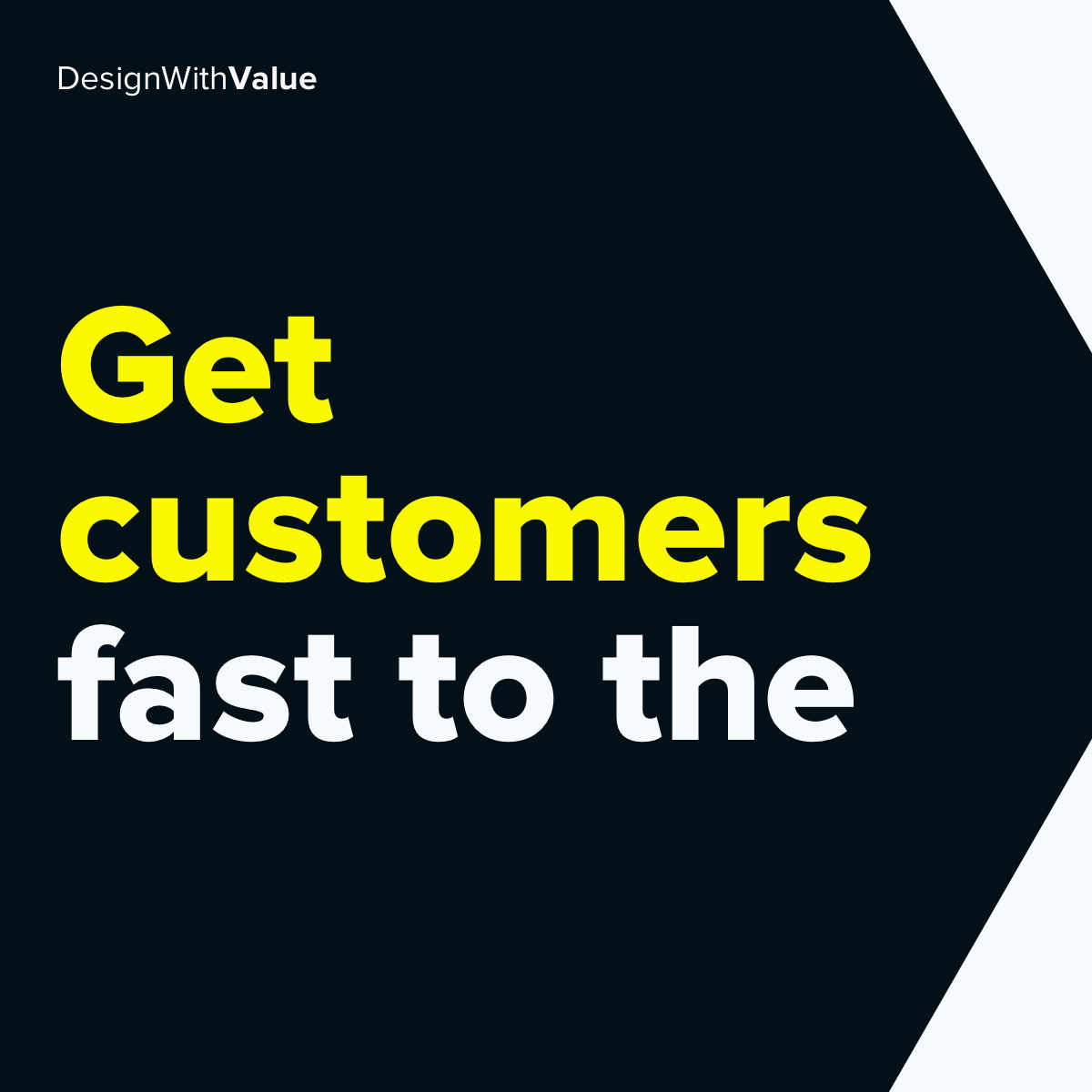 Get customers fast to the...