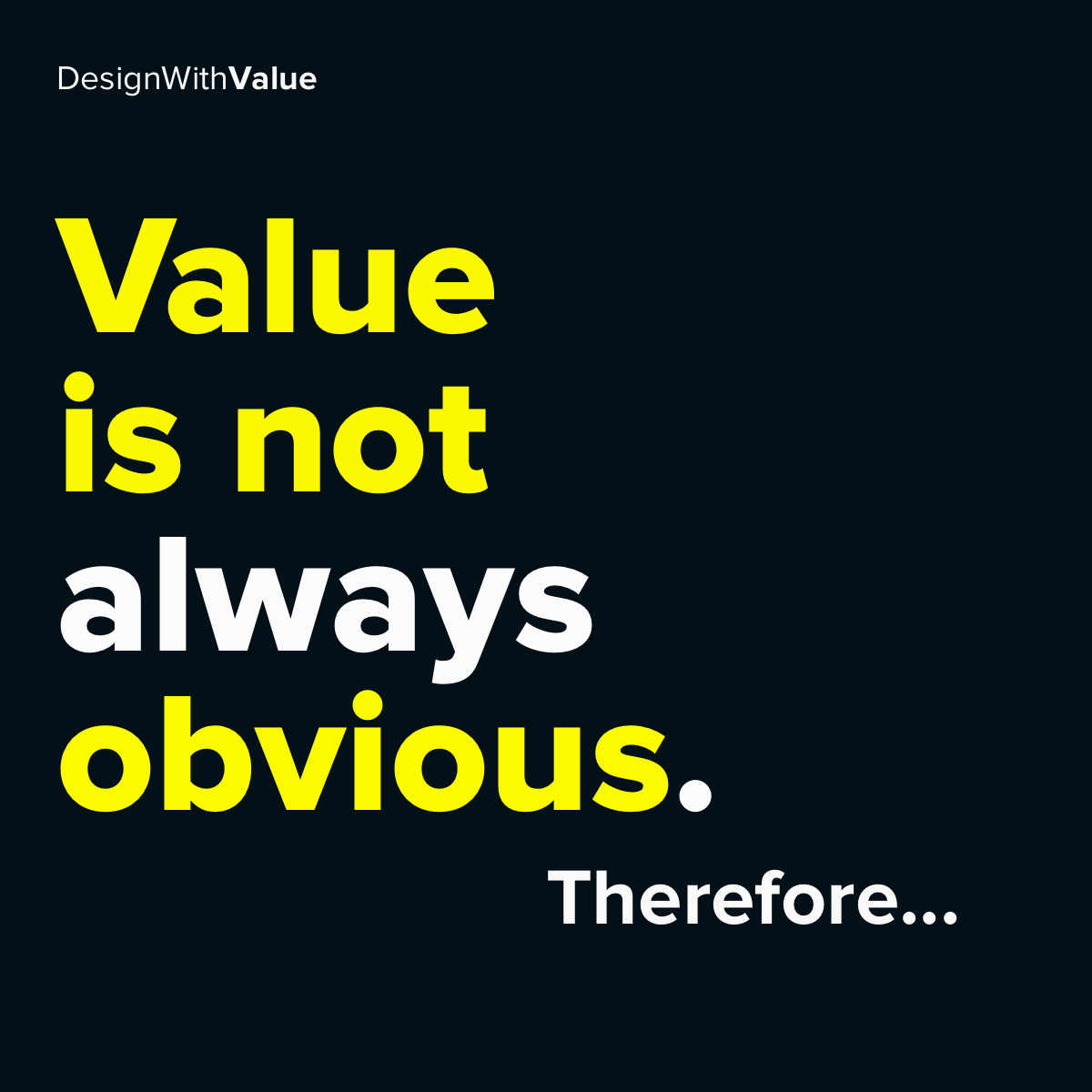 Value is not always obvious. Therefore...