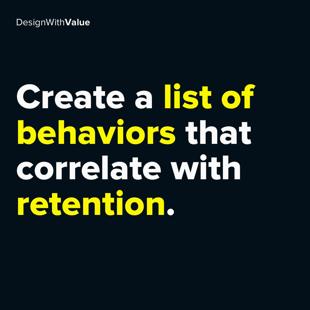 Create a list of behaviors that correlate with retention.
