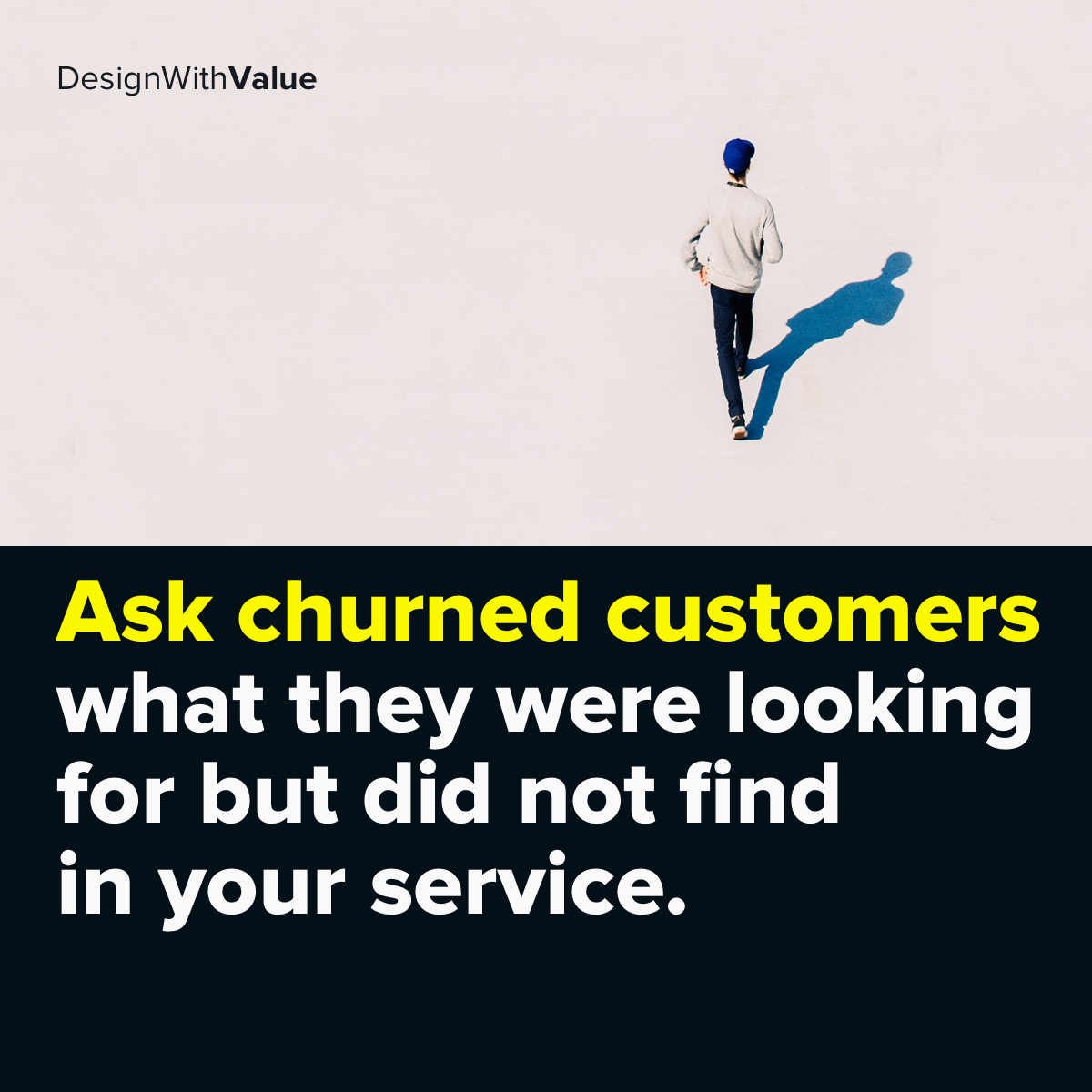 Ask churned customers what they were looking for but did not find in your service.