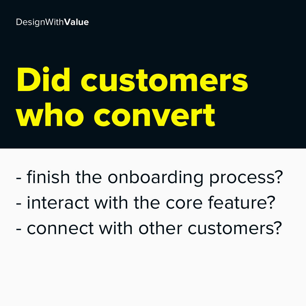 Did customers who convert...finish the onboarding process, interact with the core feature, connect with other customers?