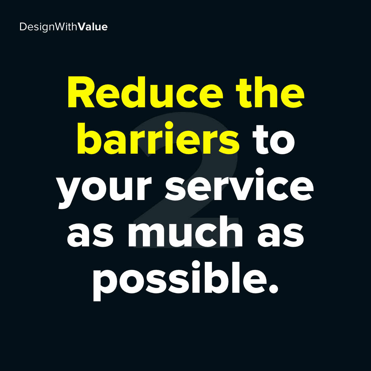 Second reduce the barriers to your service as much as possible.
