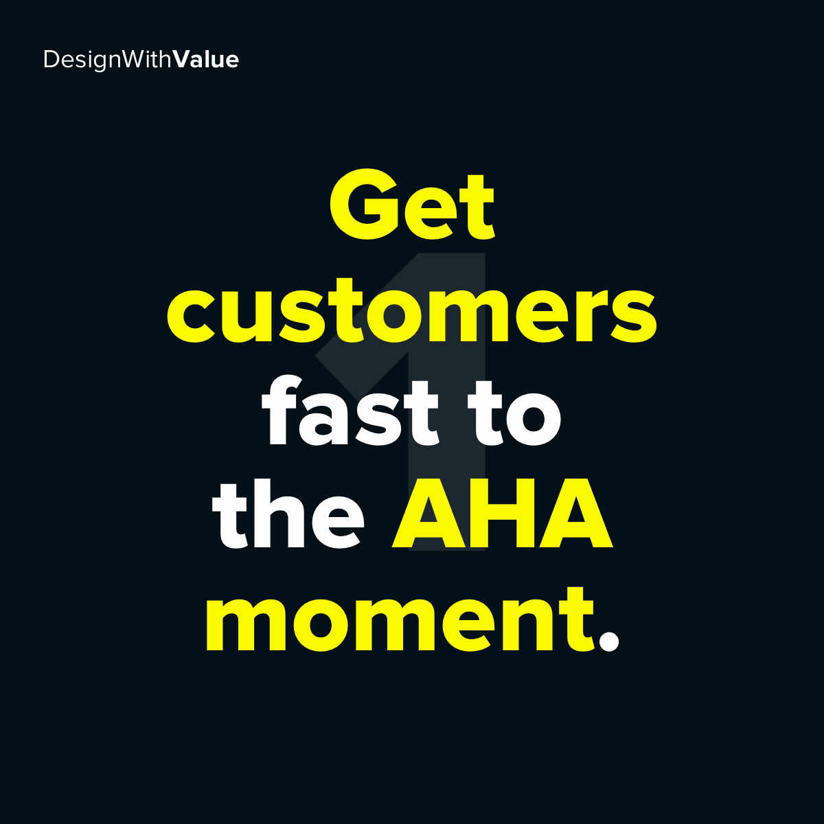 First get customers fast to the AHA moment.
