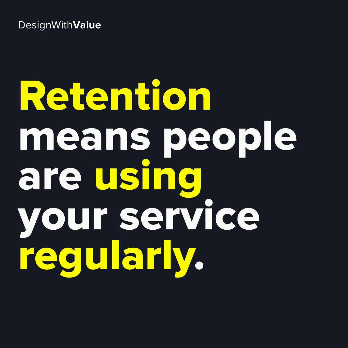 Retention means people are using your service regularly.