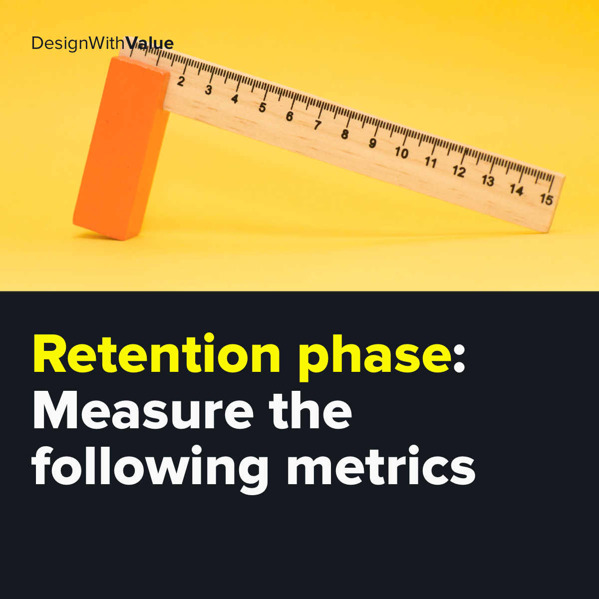 Measure the following metrics in the retention phase.