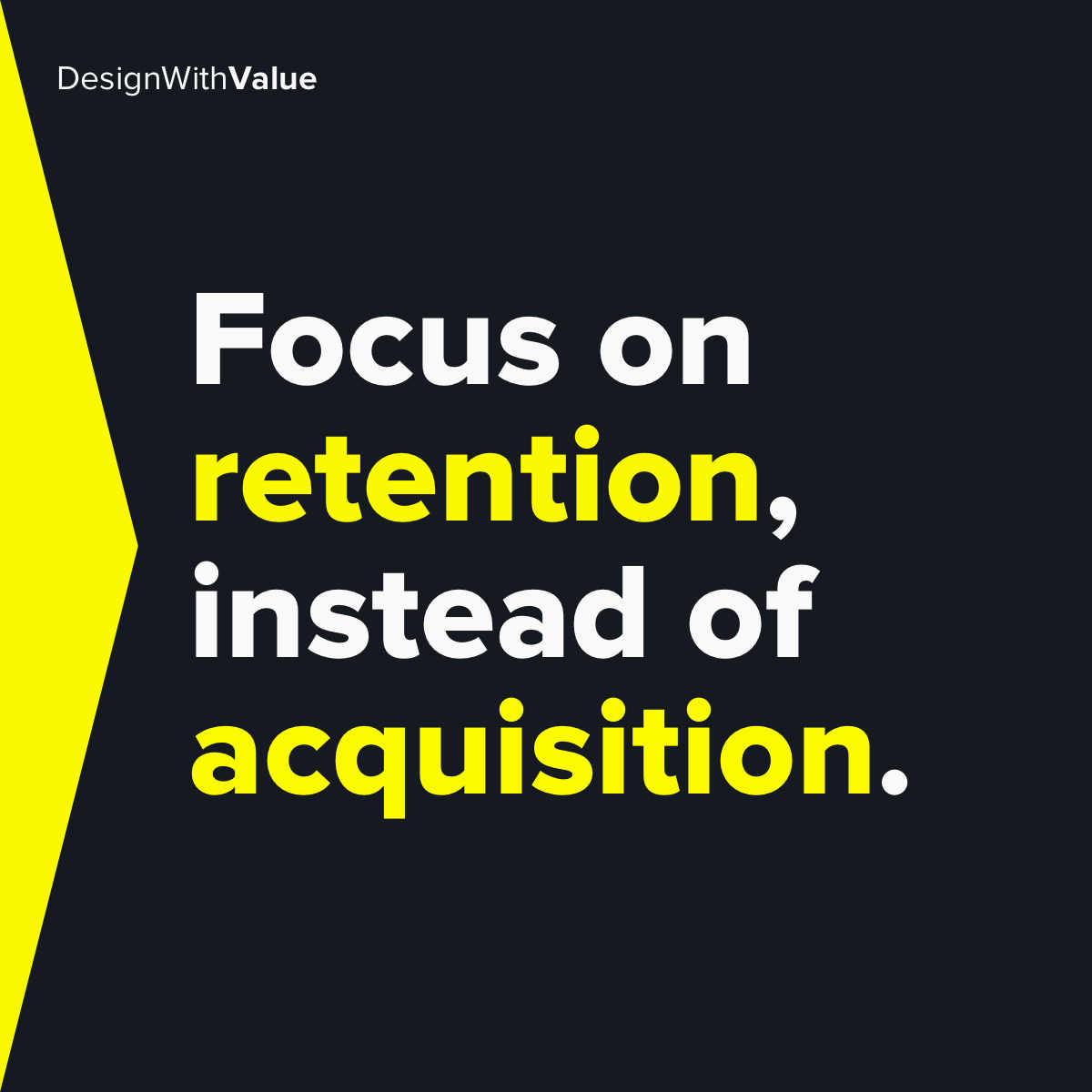 Focus on retention instead of acquisition.