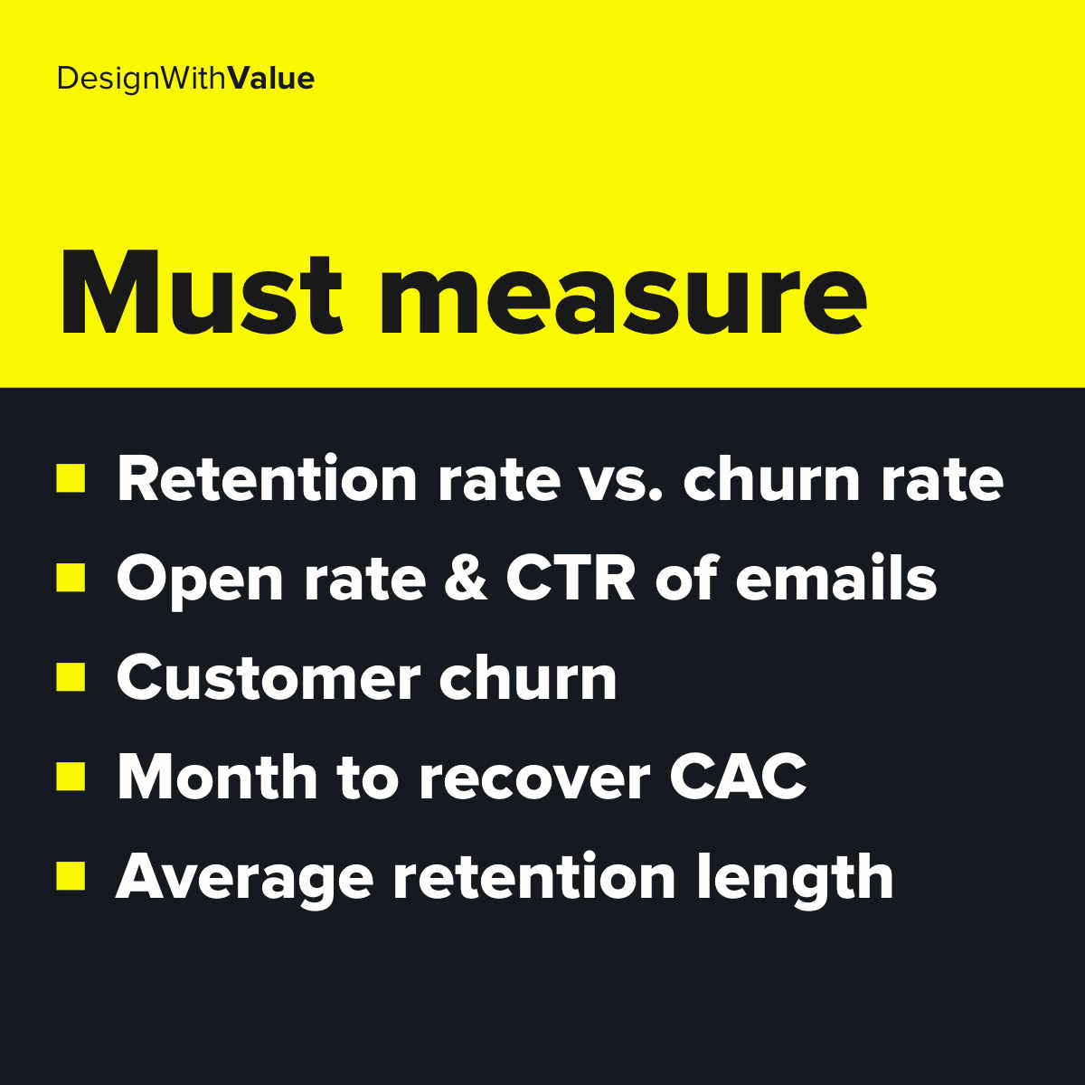 List of metrics: Retention rate vs churn rate, open rate and click through rate of emails, customer churn, month to recover cac, average retention length.