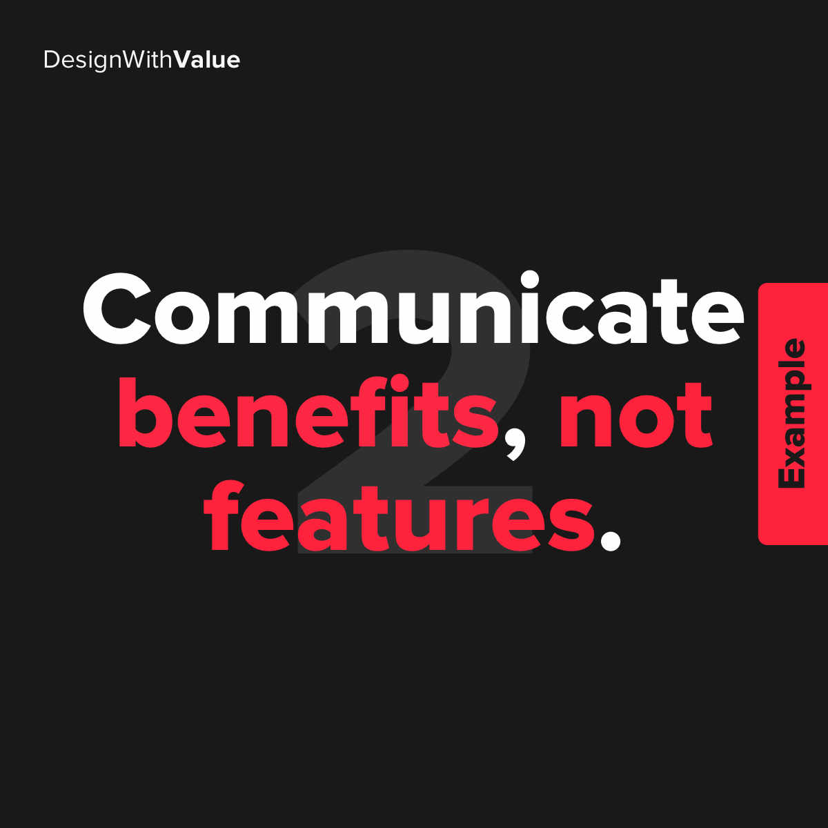 2. Communicate benefits, not features.