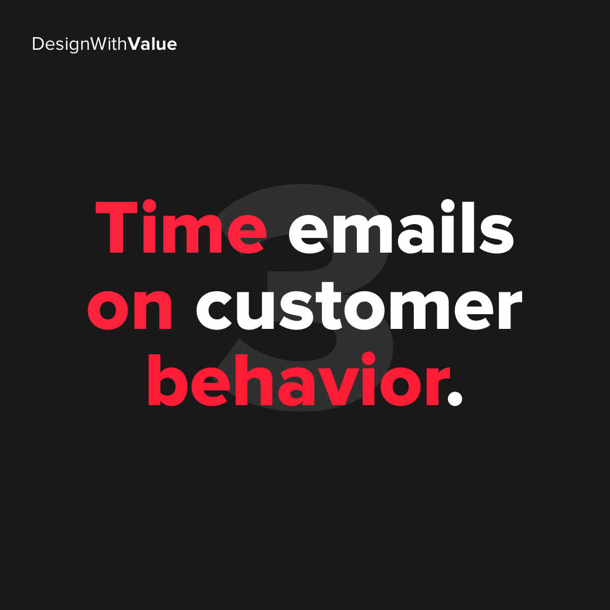 3. Time emails based on customer behavior.