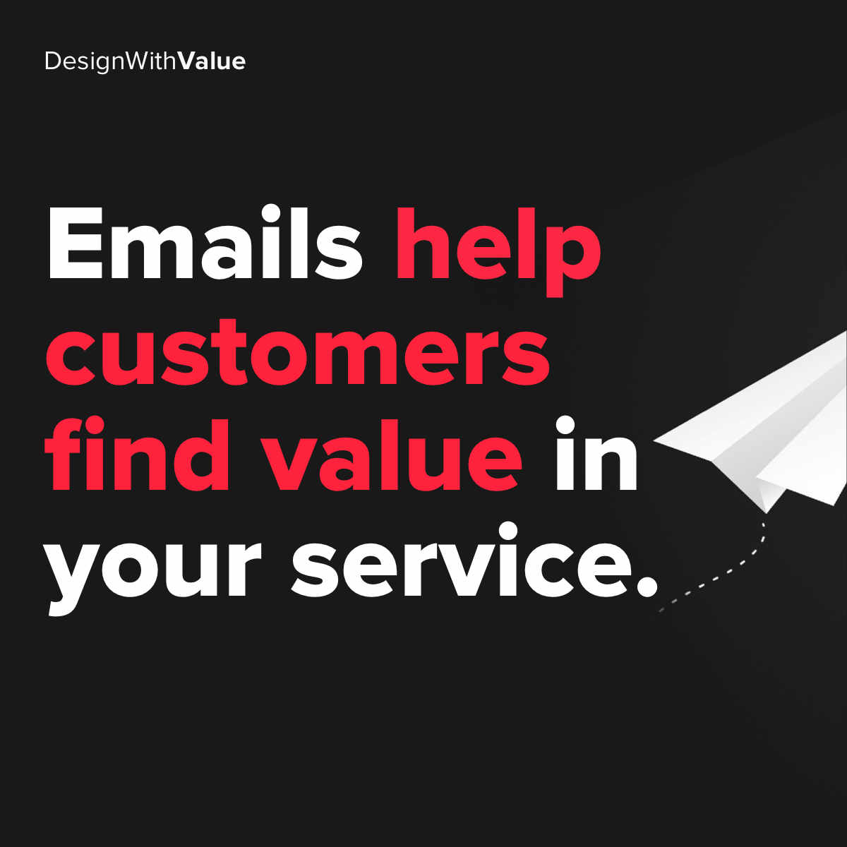 Emails help customers find value in your service.