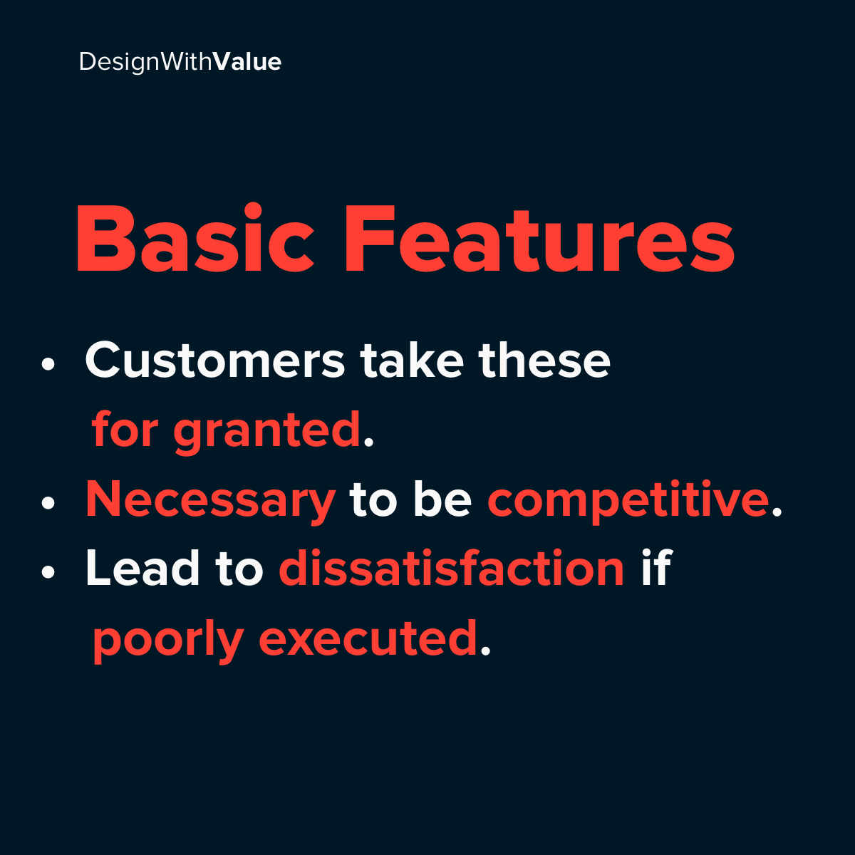 Basic features: Are taken for granted, are necessary to be competitive, lead to dissatisfaction if poorly executed.