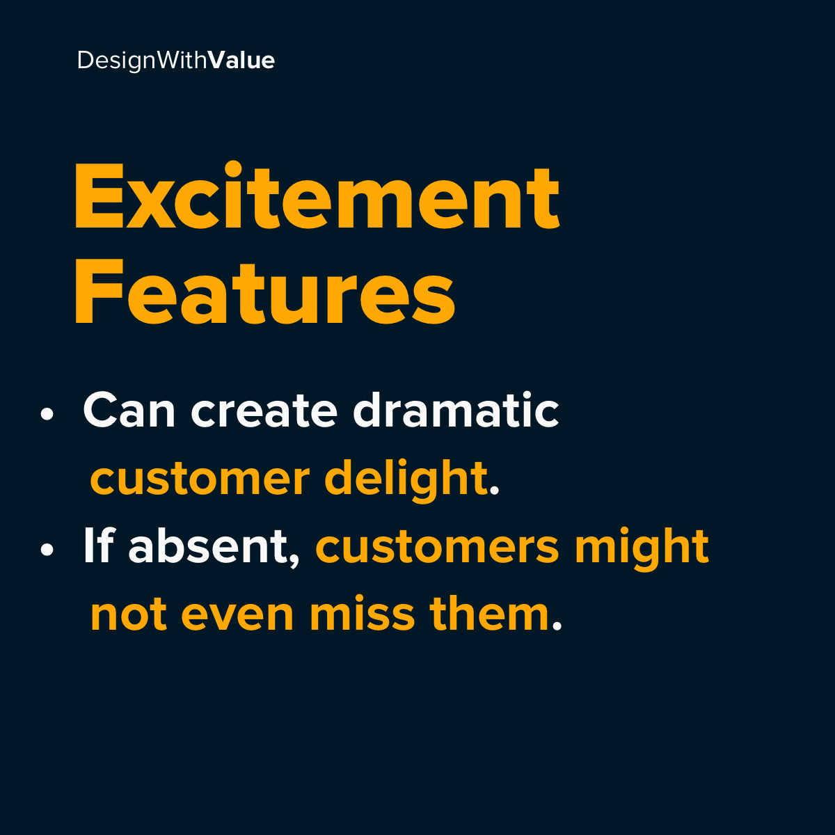 Excitement features: Can create dramatic customer delight. Might not even be missed if they are absent.