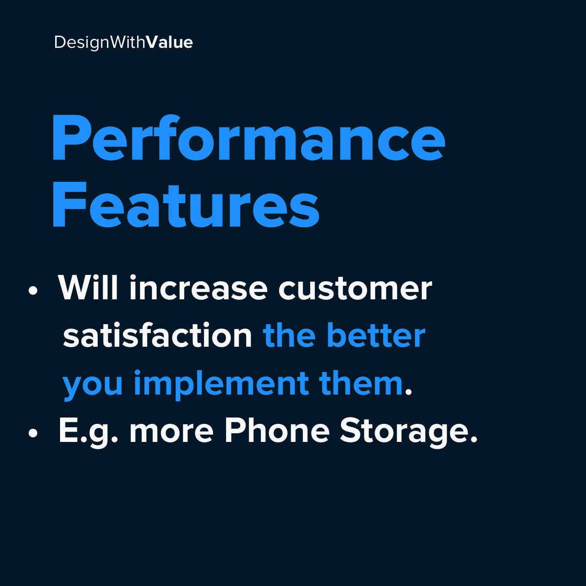 Performance features: Will increase customer satisfaction the better you implement them. Example: More phone storage.