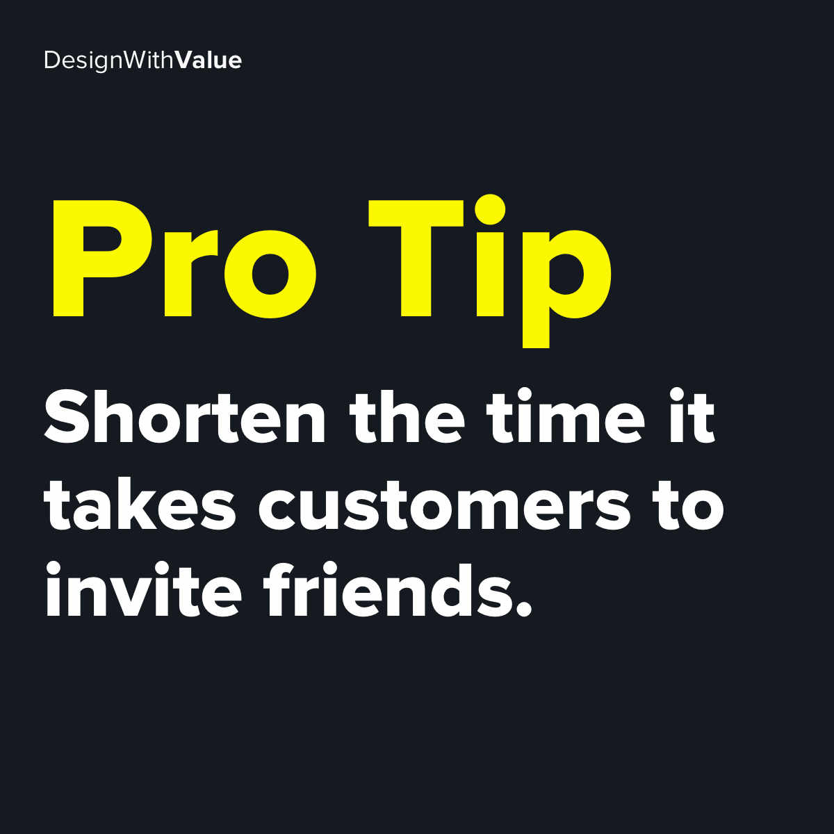 Pro tip: Shorten the time it takes customers to invite friends.