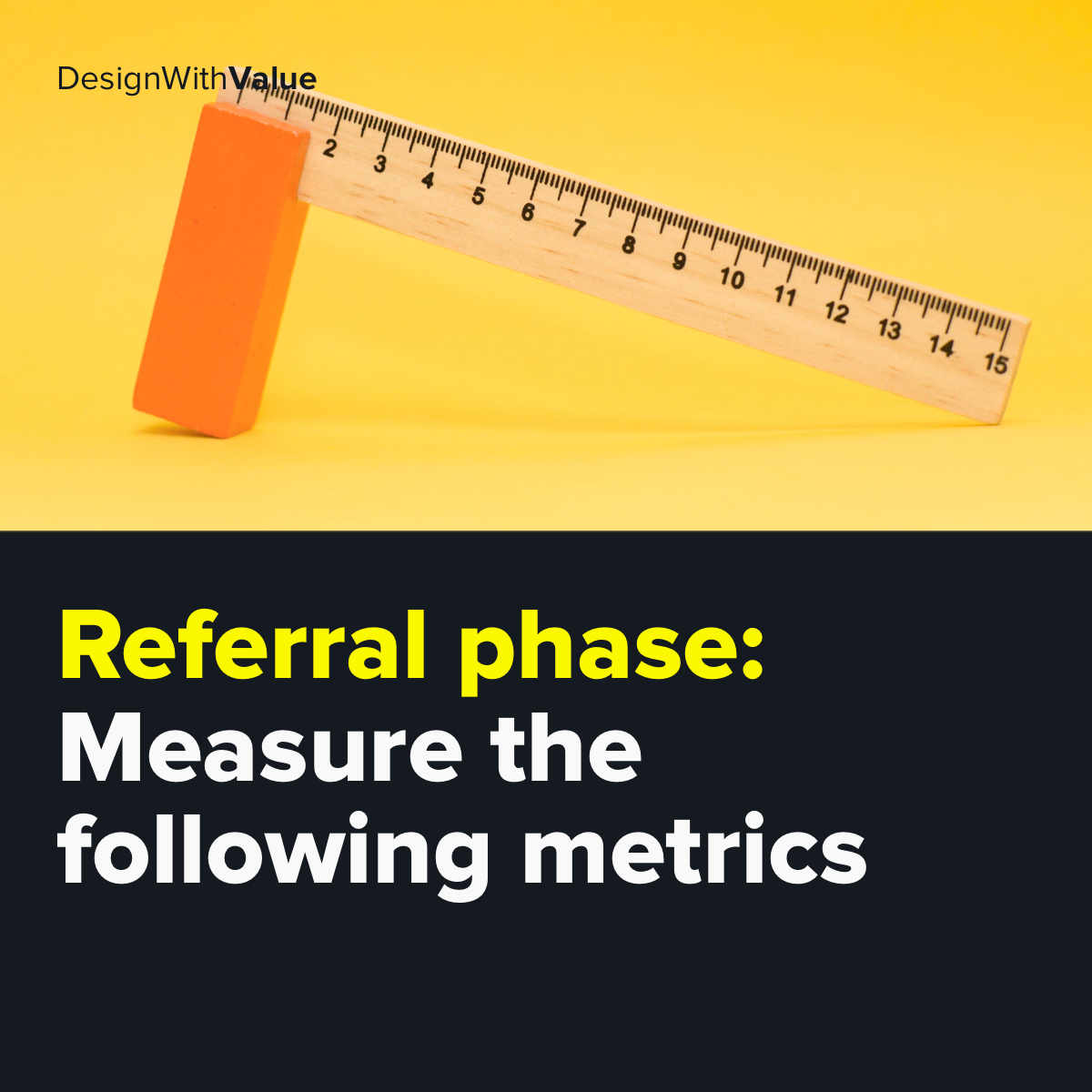 Measure the following metrics in the referral phase.